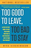 Kirshenbaum, Mira: Too Good to Leave, Too Bad to Stay: A Step-By-Step Guide to Helping You Decide Whether to Stay in or Get Out of Your Relationship