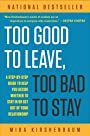 Too Good to Leave, Too Bad to Stay: A Step-By-Step Guide to Helping You Decide Whether to Stay in or Get Out of You - Mira Kirshenbaum