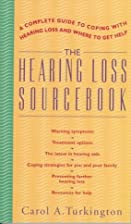 The Hearing Loss Sourcebook: A Complete…