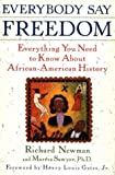 Newman, Richard: Everybody Say Freedom: Everything You Need to Know About African-American History