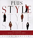 Nanfeldt, Suzan: Plus Style : The Plus-Size Guide to Looking Great