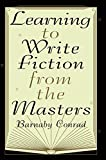 Conrad, Barnaby: Learning to Write Fiction from the Masters
