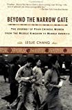 Chang, Leslie: Beyond the Narrow Gate: The Journey of Four Chinese Women from the Middle Kingdom to Middle America