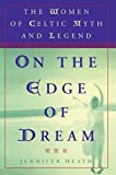 Heath, Jennifer: On the Edge of a Dream : The Women of Celtic Myth and Legend
