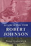 "Guralnick, Peter: Searching for Robert Johnson: The Life and Legend of the ""King of the Delta Blues Singers"""