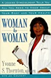 Thornton, Yvonne S.: Woman to Woman: Leading Gynecologist Tells You All You Need Know abt your Baby your Health