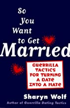 So You Want to Get Married: Guerilla Tactics…