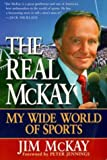 McKay, Jim: The Real McKay : My Wide World of Sports