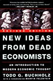 Todd G. Buchholz: New Ideas from Dead Economists: An Introduction to Modern Economic Thought