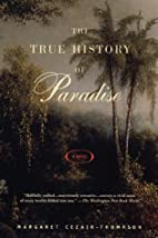 The True History of Paradise: A Novel by…