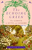 Heath, Jennifer: The Echoing Green: The Garden in Myth and Memory