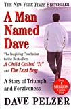 Pelzer, David J.: A Man Named Dave: A Story of Triumph and Forgiveness