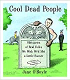 O'Boyle, Jane: Cool Dead People : Obituaries of Real Folks We Wish We'd Met a Little Sooner