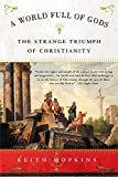 Hopkins, Keith: A World Full of Gods : The Strange Triumph of Christianity