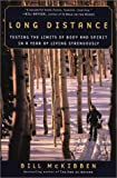 McKibben, Bill: Long Distance : Testing the Limits of Body and Spirit in a Year of Living Strenuously
