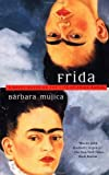 Mujica, Barbara: Frida