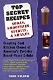 Wilbur, Todd: Top Secret Recipes: Sodas, Smoothies, Spirits, & Shakes  Creating Cool Kitchen Clones of America's Favorite Brand-Name Drinks
