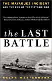 Wetterhahn, Ralph: The Last Battle : The Mayaguez Incident and the End of the Vietnam War