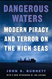 Burnett, John S.: Dangerous Waters: Modern Piracy and Terror on the High Seas