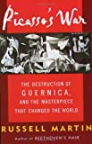 Martin, Russell: Picasso&#39;s War: The Destruction of Guernica and the Masterpiece That Changed the World