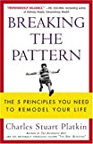 Platkin, Charles S.: Breaking The Pattern: The 5 Principles You Need To Remodel Your Life