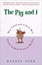 The Pig and I by Rachel Toor