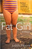 Moore, Judith: Fat Girl: A True Story