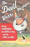 Caple, Jim: The Devil Wears Pinstripes: George Steinbrenner, the Satans of Swat, and the Curse of A-Rod