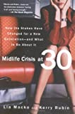Macko, Lia: Midlife Crisis At Thirty: How the Stakes Have Changed for A New Generation--and What to Do About It