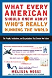 Rossi, Melissa: What Every American Should Know About Who's Really Running the World: The People, Corporations, and Organizations That Control Our Future