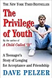 Pelzer, Dave: The Privilege Of Youth: A Teenager's Story