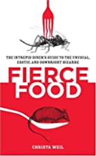 Fierce Food: The Intrepid Diner's Guide to…