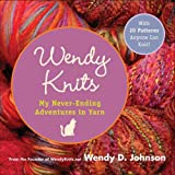 Johnson, Wendy D.: Wendy Knits: My Never-ending Adventures in Yarn