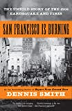 Smith, Dennis: San Francisco Is Burning: The Untold Story of the 1906 Earthquake and Fires