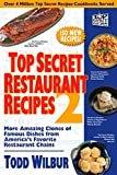 Wilbur, Todd: Top Secret Restaurant Recipes 2: More Amazing Clones of Famous Dishes from America's Favorite Restaurant Chains