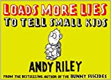 Riley, Andy: Loads More Lies to Tell Small Kids