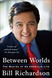 Richardson, Bill: Between Worlds: The Making of an American Life