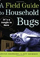 A Field Guide to Household Bugs: It's a…