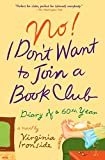 Ironside, Virginia: No! I Don't Want to Join a Book Club: Diary of a Sixtieth Year