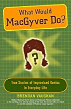 What Would MacGyver Do?: True Stories of…