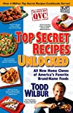 Wilbur, Todd: Top Secret Recipes Unlocked: All New Home Clones of America's Favorite Brand-Name Foods