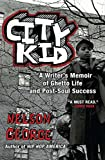 George, Nelson: City Kid: A Writer's Memoir of Ghetto Life and Post-Soul Success