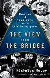 Meyer, Nicholas: The View from the Bridge: Memories of Star Trek and a Life in Hollywood