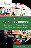 Taylor, Timothy: The Instant Economist: Everything You Need to Know About How the Economy Works