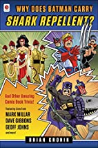 Why Does Batman Carry Shark Repellent?: And…