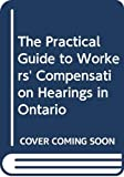 Anstruther, Richard: The Practical Guide to Workers' Compensation Hearings in Ontario