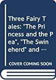 """Andersen, H. C.: Three Fairy Tales: """"The Princess and the Pea"""", """"The Swineherd"""" and """"Blockhead Hans"""""""