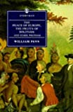 Penn, William: The Peace of Europe, the Fruits of Solitude: And Other Writings