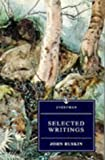 Ruskin, John: Selected Writings: Modern Painters/the Stones of Venice/the Seven Lamps of Architecture/Praeterita