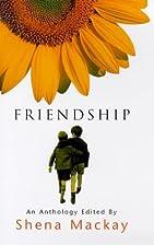 Friendship: An Anthology by Shena Mackay